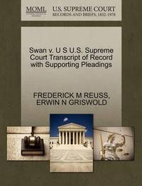 Swan V. U S U.S. Supreme Court Transcript of Record with Supporting Pleadings by Frederick M Reuss