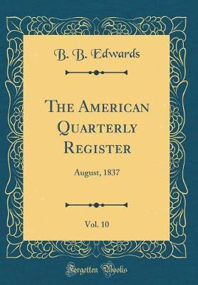 The American Quarterly Register, Vol. 10 by B B Edwards