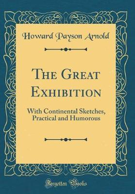 The Great Exhibition by Howard Payson Arnold