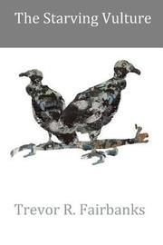 The Starving Vulture by Trevor R Fairbanks