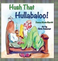 Hush That Hullabaloo! by Donna Marie Merritt image