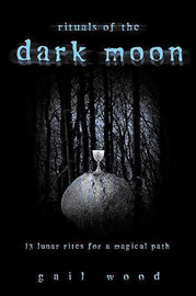 Rituals of the Dark Moon by Gail Wood image
