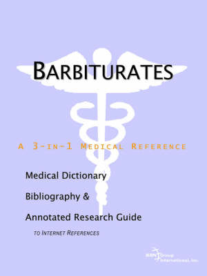 Barbiturates - A Medical Dictionary, Bibliography, and Annotated Research Guide to Internet References by ICON Health Publications image
