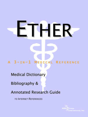 Ether - A Medical Dictionary, Bibliography, and Annotated Research Guide to Internet References by ICON Health Publications image