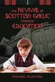 The Revival of Scottish Gaelic Through Education by William James Michael McIntyre