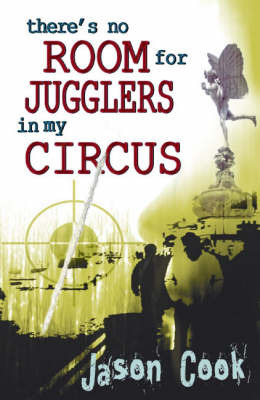 There's No Room for Jugglers in My Circus by Jason Cook