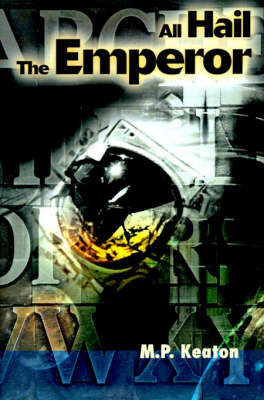 All Hail the Emperor by M. P. Keaton