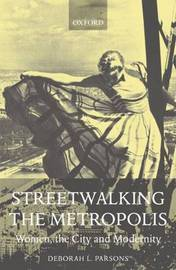 Streetwalking the Metropolis by Deborah L. Parsons