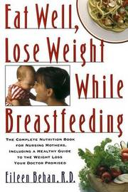 Eat Well, Lose Weight While Breastfeeding by Eileen Behan image