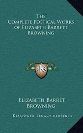 The Complete Poetical Works of Elizabeth Barrett Browning by Elizabeth Barret Browning