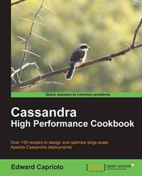 Cassandra High Performance Cookbook by Edward Capriolo
