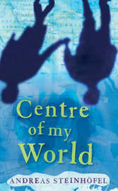 Centre of My World, The by Andreas Steinhofel image