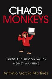 Chaos Monkeys by Antonio Garcia Martinez