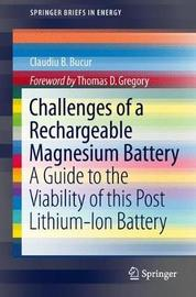 Challenges of a Rechargeable Magnesium Battery by Claudiu B. Bucur
