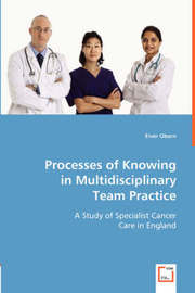 Processes of Knowing in Multidisciplinary Team Practice by Eivor Oborn