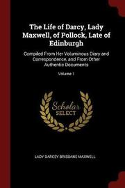 The Life of Darcy, Lady Maxwell, of Pollock, Late of Edinburgh by Lady Darcey Brisbane Maxwell image