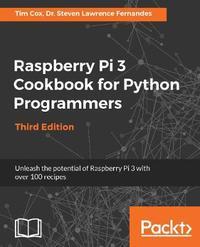 Raspberry Pi 3 Cookbook for Python Programmers by Dr. Steven Lawrence Fernandes