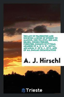 The Law of Fraternities and Societies by A. J. Hirschl image