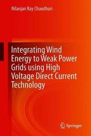 Integrating Wind Energy to Weak Power Grids using High Voltage Direct Current Technology by Nilanjan Ray Chaudhuri