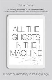 All the Ghosts in the Machine by Elaine Kasket