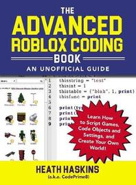 The Advanced Roblox Coding Book: An Unofficial Guide by Heath Haskins