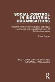 Social Control in Industrial Organisations by Peter Bowen