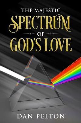 The Majestic Spectrum of God's Love by Dan Pelton