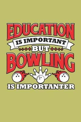 Education Is Important But Bowling Is Importanter by Books by 3am Shopper