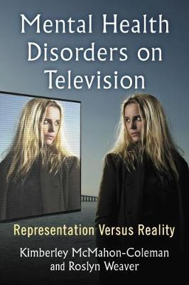 Mental Health Disorders on Television by Kimberley McMahon-Coleman