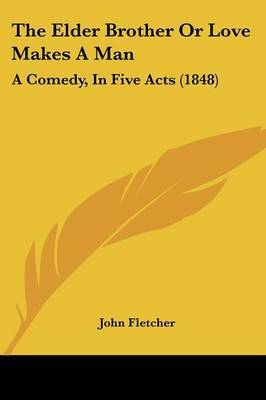 The Elder Brother Or Love Makes A Man: A Comedy, In Five Acts (1848) by John Fletcher image