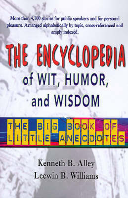 The Encyclopedia of Wit, Humor & Wisdom : The Big Book of Little Anecdotes