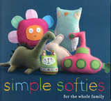 Simple Softies for the Whole Family by Anon