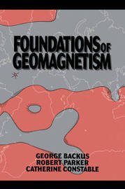 Foundations of Geomagnetism by George Backus