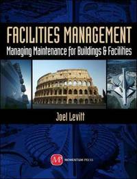 Facilities Management: Managing Maintenance for Buildings and Facilities by Joel Levitt