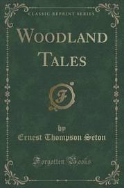 Woodland Tales (Classic Reprint) by Ernest Thompson Seton