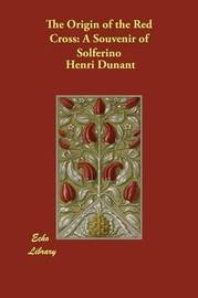 The Origin of the Red Cross by Henri Dunant