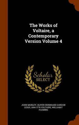 The Works of Voltaire, a Contemporary Version Volume 4 by John Morley image