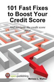 101 Fast Fixes to Boost Your Credit Score by Melissa L. Walker