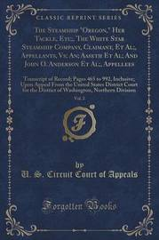 The Steamship Oregon, Her Tackle, Etc;, the White Star Steamship Company, Claimant, et al;, Appellants, Vs; An; Aaseth et al; And John O. Anderson et al;, Appellees, Vol. 2 by U S Circuit Court of Appeals