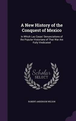 A New History of the Conquest of Mexico by Robert Anderson Wilson image