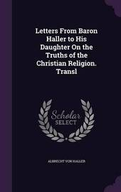 Letters from Baron Haller to His Daughter on the Truths of the Christian Religion. Transl by Albrecht Von Haller image
