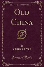 Old China (Classic Reprint) by Charles Lamb