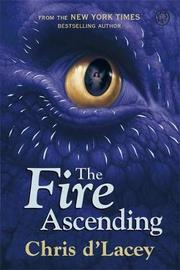 The Last Dragon Chronicles: The Fire Ascending by Chris D'Lacey