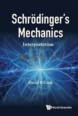 Schrodinger's Mechanics: Interpretation by David B Cook image