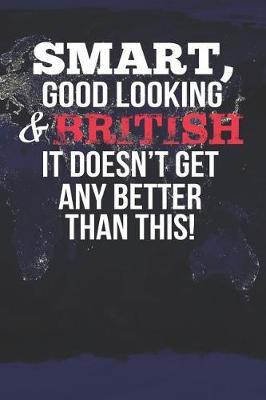 Smart, Good Looking & British It Doesn't Get Any Better Than This! by Natioo Publishing