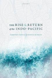 The Rise and Return of the Indo-Pacific by Timothy Doyle