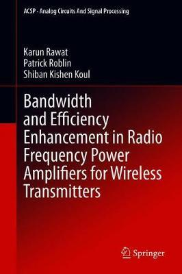 Bandwidth and Efficiency Enhancement in Radio Frequency Power Amplifiers for Wireless Transmitters by Karun Rawat