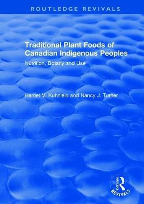 Traditional Plant Foods of Canadian Indigenous Peoples by Harriet Kuhnlein