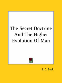The Secret Doctrine and the Higher Evolution of Man by Jirah Dewey Buck