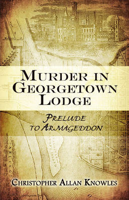 Murder in Georgetown Lodge: Prelude to Armageddon by Christopher Allan Knowles image
